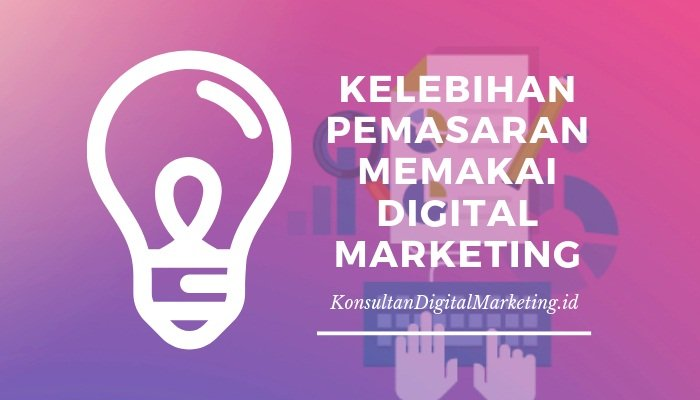 Kelebihan Pemasaran Memakai Digital Marketing
