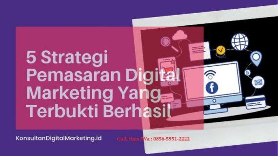 5 Strategi Pemasaran Digital Marketing Yang Terbukti Berhasil